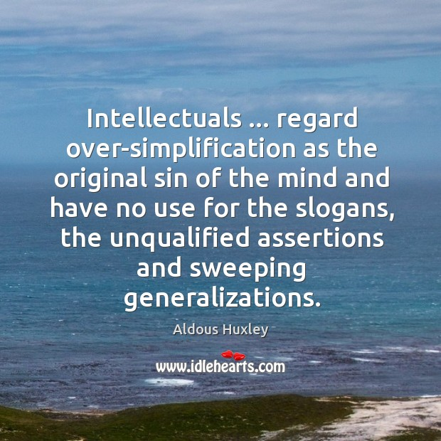 Image, Intellectuals … regard over-simplification as the original sin of the mind and have