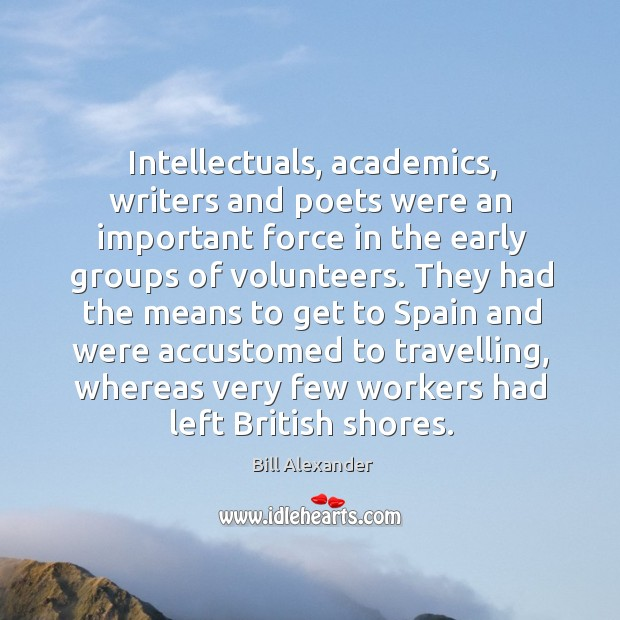 Image, Intellectuals, academics, writers and poets were an important force in the early groups