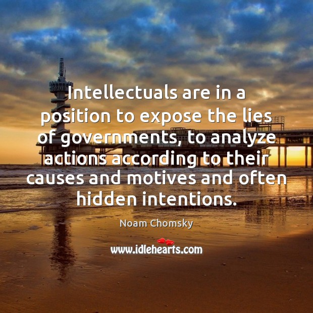 Intellectuals are in a position to expose the lies of governments, to Noam Chomsky Picture Quote