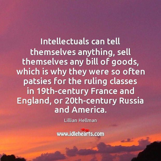 Intellectuals can tell themselves anything, sell themselves any bill of goods, which Lillian Hellman Picture Quote