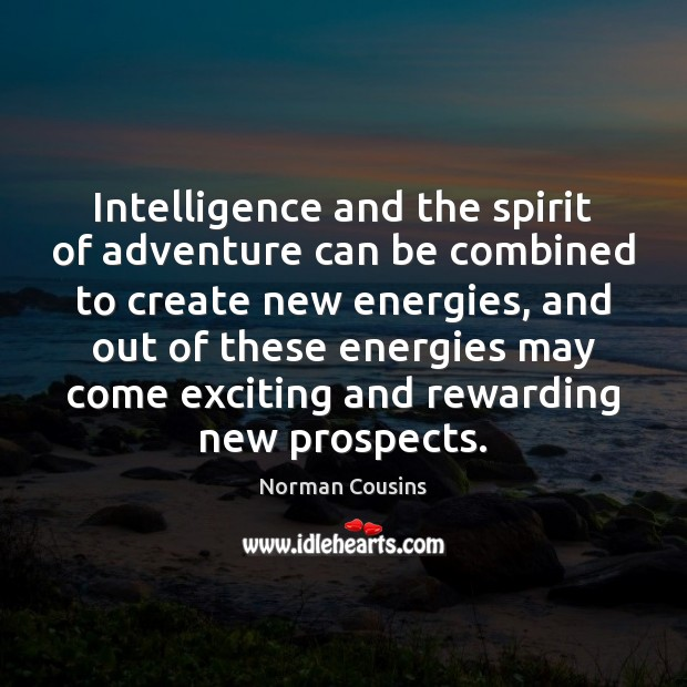 Intelligence and the spirit of adventure can be combined to create new Norman Cousins Picture Quote