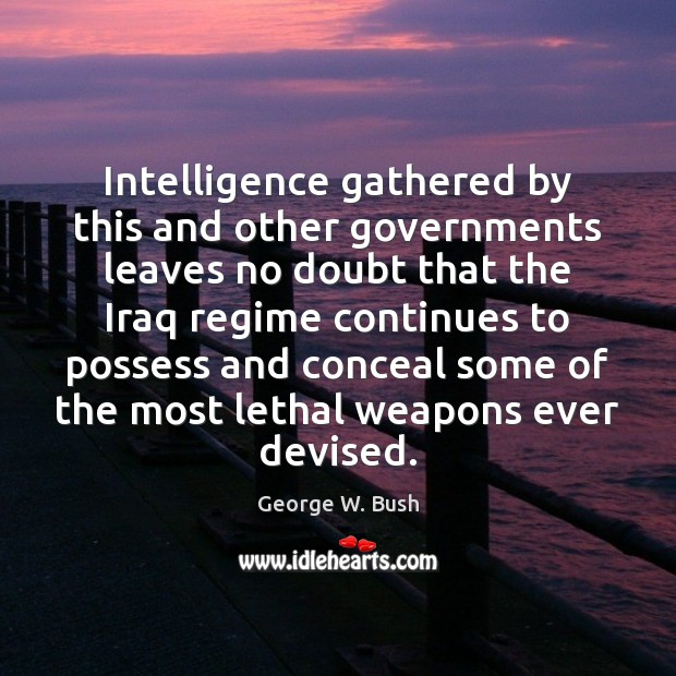 Image about Intelligence gathered by this and other governments leaves no doubt that the