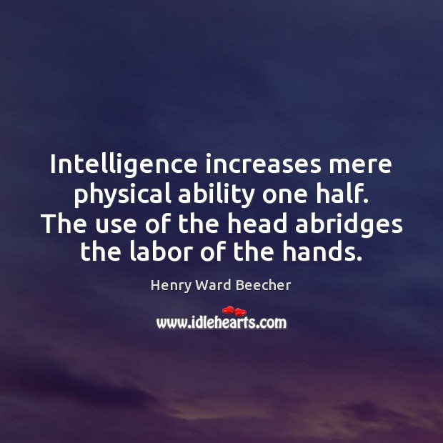 Image, Intelligence increases mere physical ability one half. The use of the head