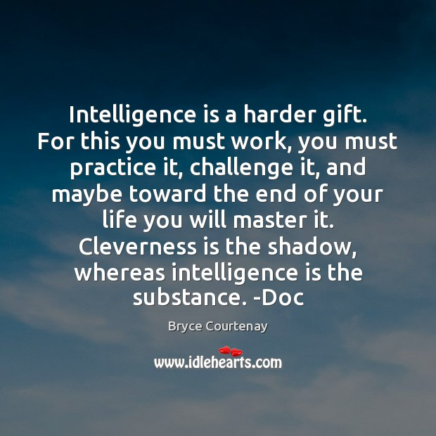 Intelligence is a harder gift. For this you must work, you must Intelligence Quotes Image