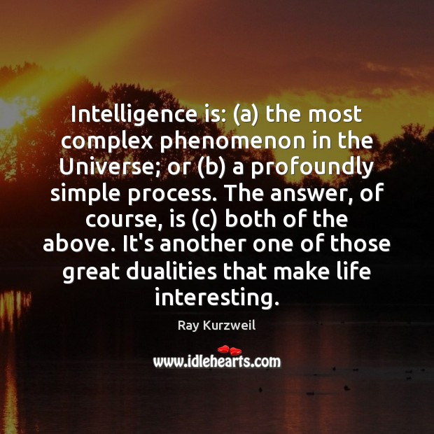 Intelligence is: (a) the most complex phenomenon in the Universe; or (b) Intelligence Quotes Image