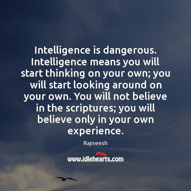Intelligence is dangerous. Intelligence means you will start thinking on your own; Intelligence Quotes Image