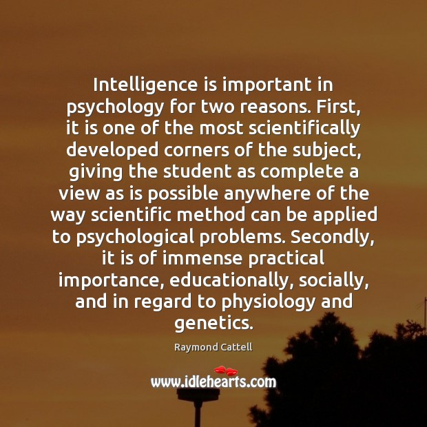 Intelligence is important in psychology for two reasons. First, it is one Image