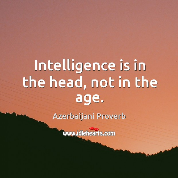 Intelligence is in the head, not in the age. Azerbaijani Proverbs Image