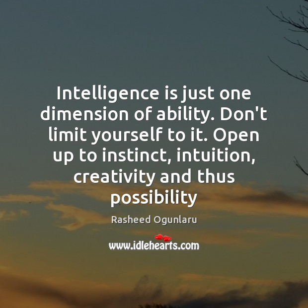 Intelligence is just one dimension of ability. Don't limit yourself to it. Intelligence Quotes Image