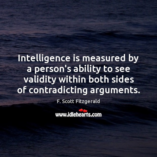 Intelligence is measured by a person's ability to see validity within both Image