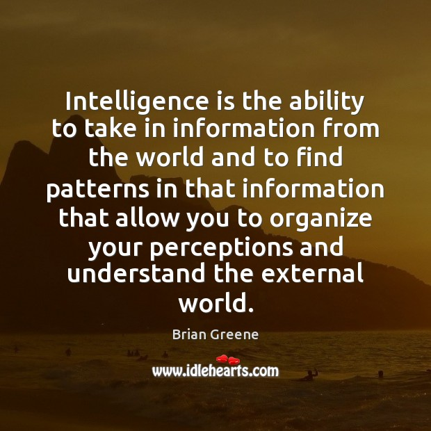 Intelligence is the ability to take in information from the world and Intelligence Quotes Image