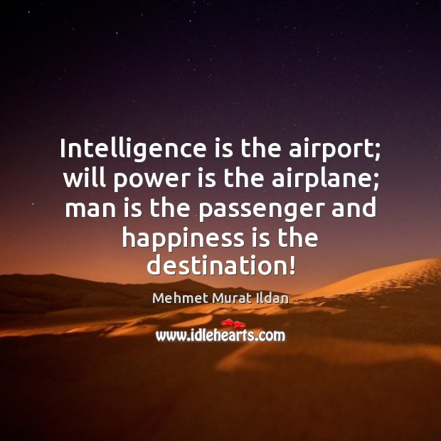 Intelligence is the airport; will power is the airplane; man is the Intelligence Quotes Image