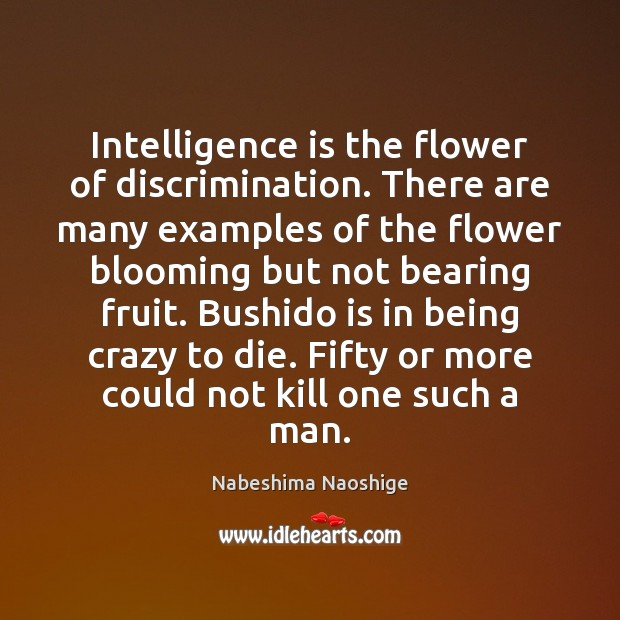 Image, Intelligence is the flower of discrimination. There are many examples of the