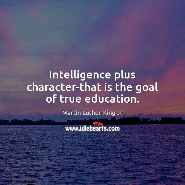 Intelligence plus character-that is the goal of true education. Image