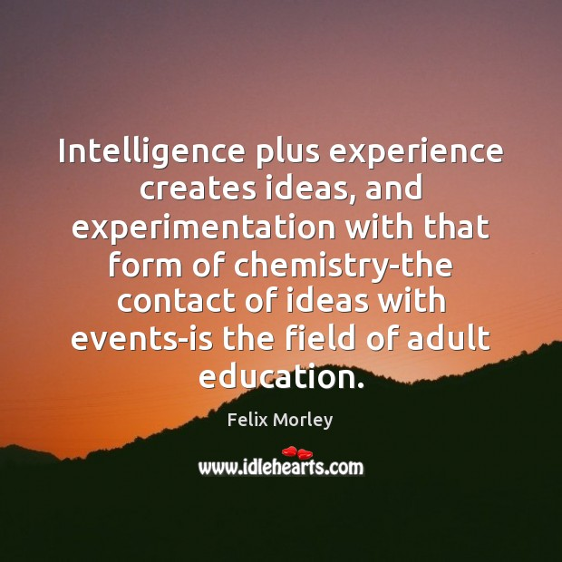 Image, Intelligence plus experience creates ideas, and experimentation with that form of chemistry-the