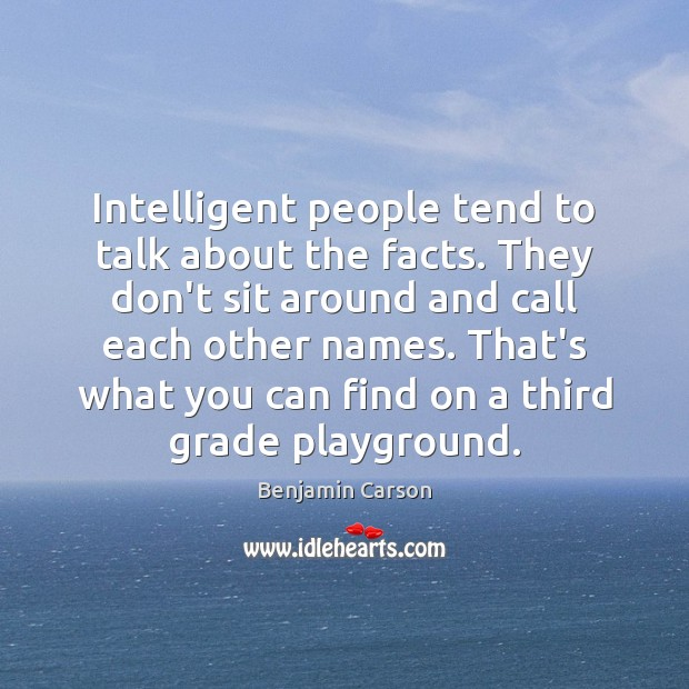 Intelligent people tend to talk about the facts. They don't sit around Image