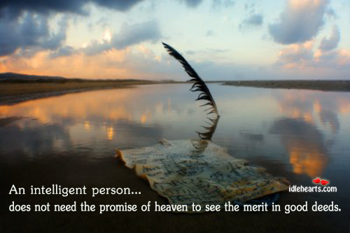 An Intelligent Person Doesn't Need The Promise of Heaven