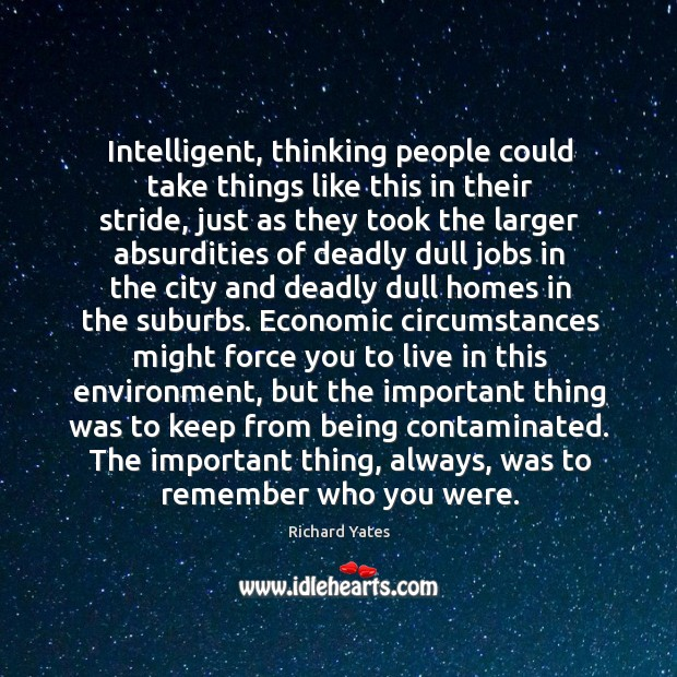 Intelligent, thinking people could take things like this in their stride, just Richard Yates Picture Quote