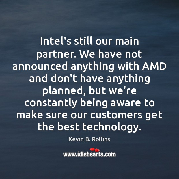 Image, Intel's still our main partner. We have not announced anything with AMD