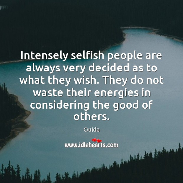 Intensely selfish people are always very decided as to what they wish. Ouida Picture Quote