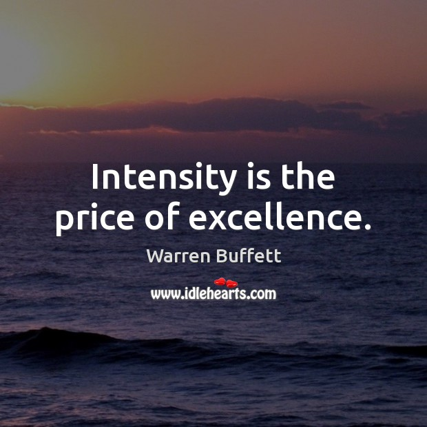 Image, Intensity is the price of excellence.