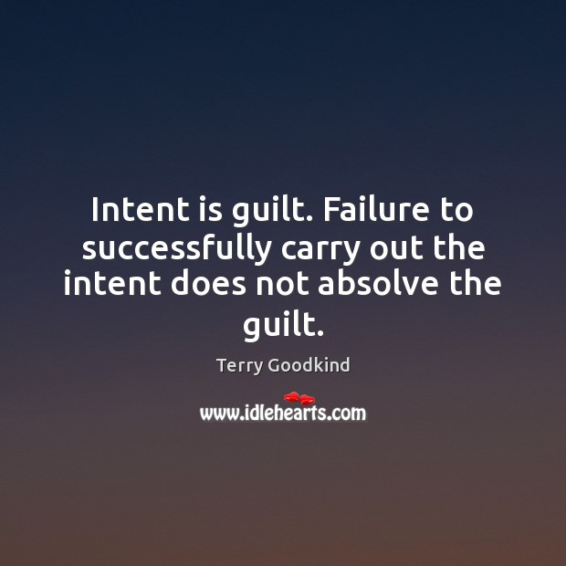 Intent is guilt. Failure to successfully carry out the intent does not absolve the guilt. Intent Quotes Image
