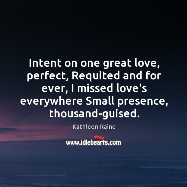 Intent on one great love, perfect, Requited and for ever, I missed Image