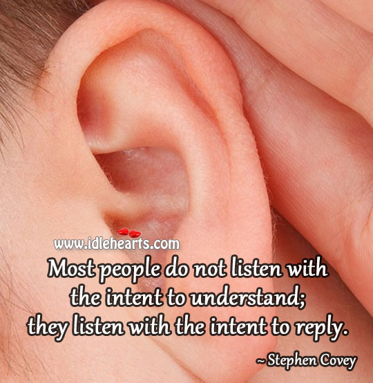 They listen with the intent to reply. Image
