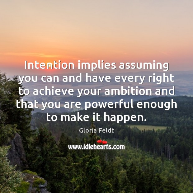 Intention implies assuming you can and have every right to achieve your Image