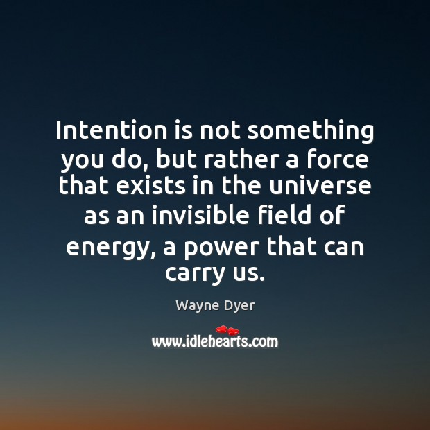 Intention is not something you do, but rather a force that exists Image