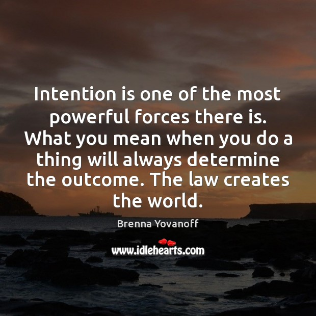 Intention is one of the most powerful forces there is. What you Image