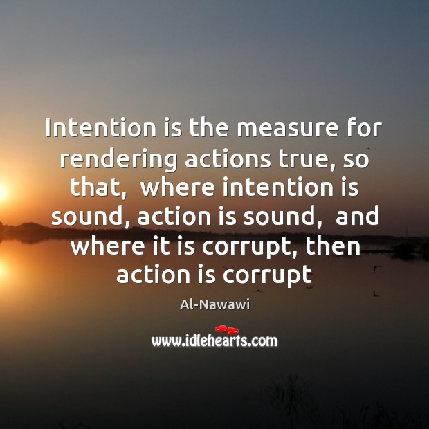 Image, Intention is the measure for rendering actions true, so that,  where intention
