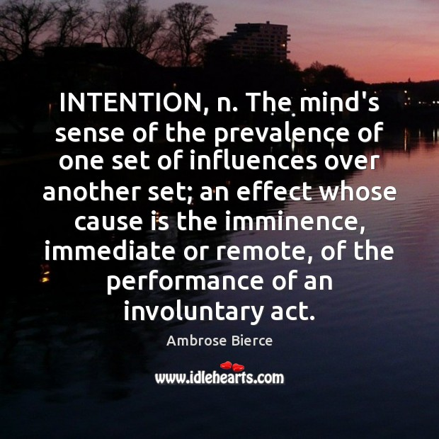 Image, INTENTION, n. The mind's sense of the prevalence of one set of