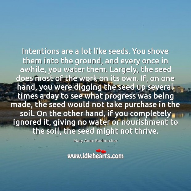 Intentions are a lot like seeds. You shove them into the ground, Image