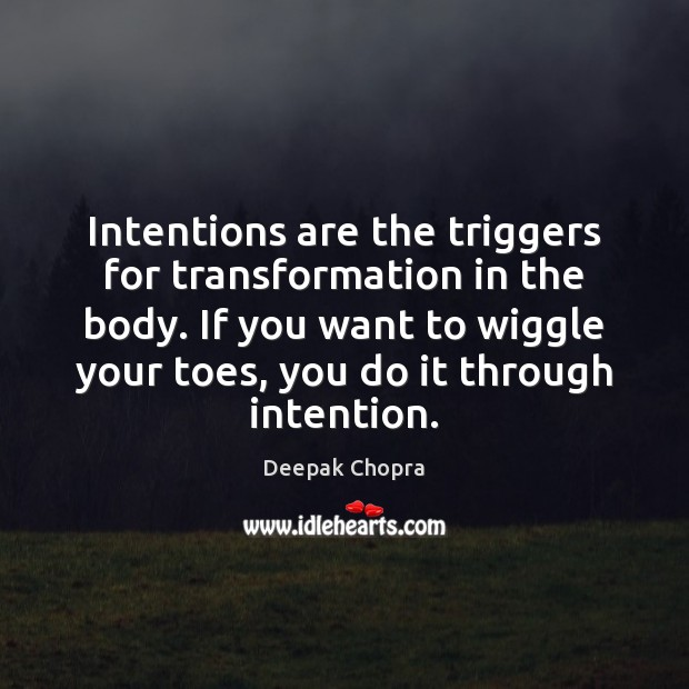 Intentions are the triggers for transformation in the body. If you want Image