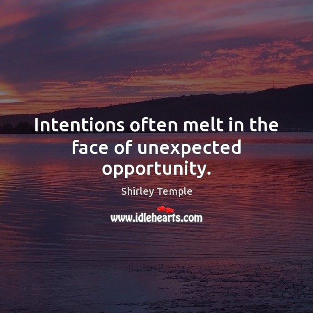 Intentions often melt in the face of unexpected opportunity. Shirley Temple Picture Quote