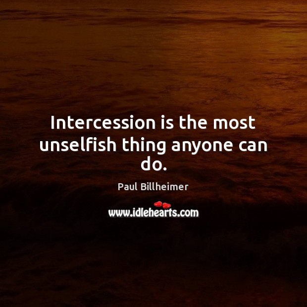 Intercession is the most unselfish thing anyone can do. Image