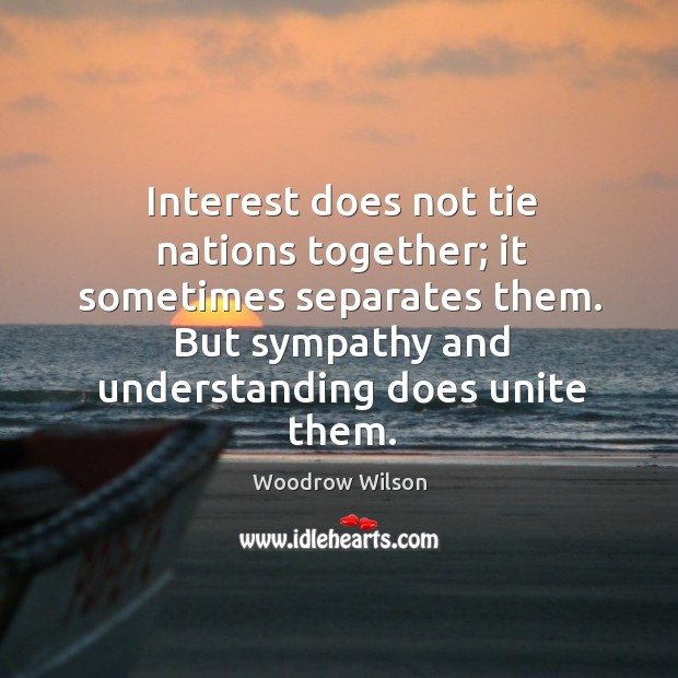 Interest does not tie nations together; it sometimes separates them. Image
