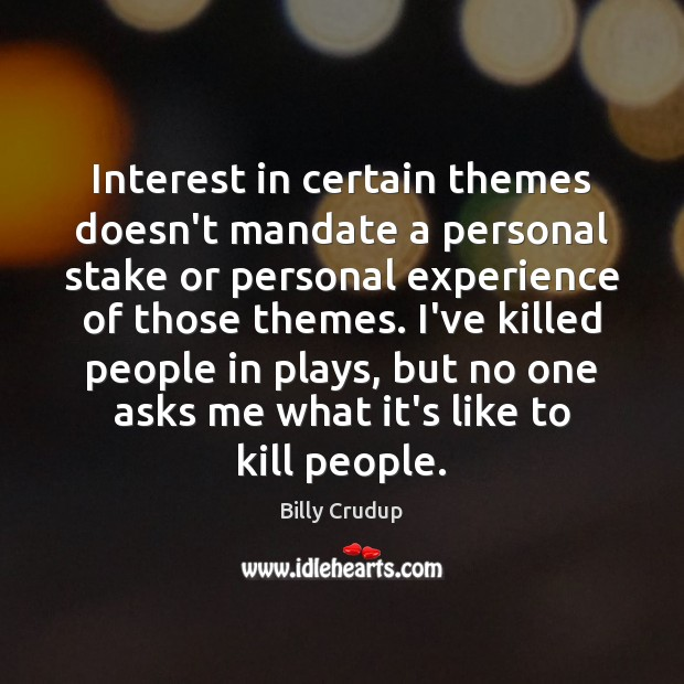 Image, Interest in certain themes doesn't mandate a personal stake or personal experience