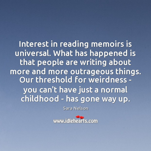 Interest in reading memoirs is universal. What has happened is that people Image