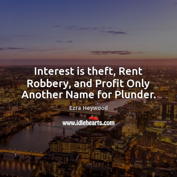 Interest is theft, Rent Robbery, and Profit Only Another Name for Plunder. Image