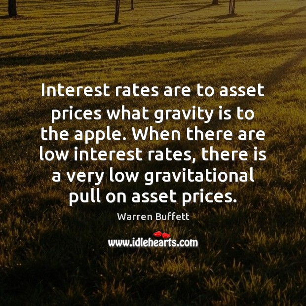 Interest rates are to asset prices what gravity is to the apple. Image