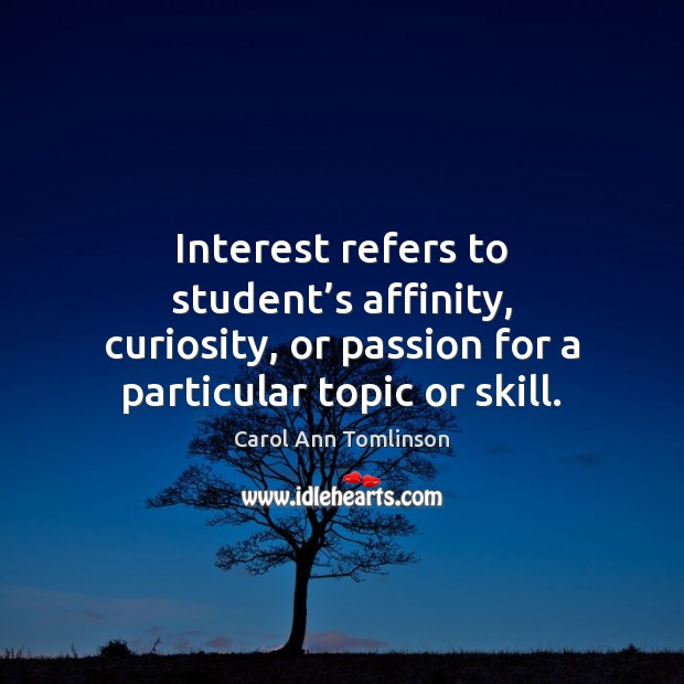 Interest refers to student's affinity, curiosity, or passion for a particular Passion Quotes Image