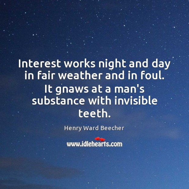 Interest works night and day in fair weather and in foul. It Image