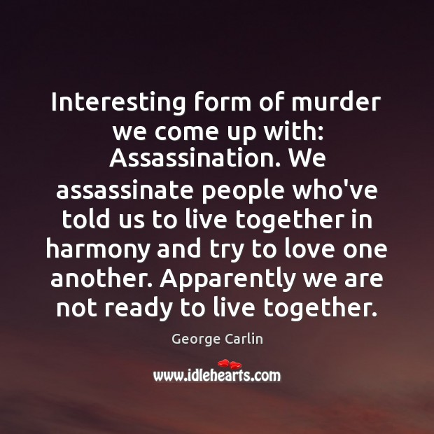 Interesting form of murder we come up with: Assassination. We assassinate people Image