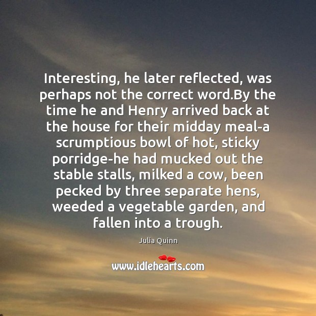 Interesting, he later reflected, was perhaps not the correct word.By the Image