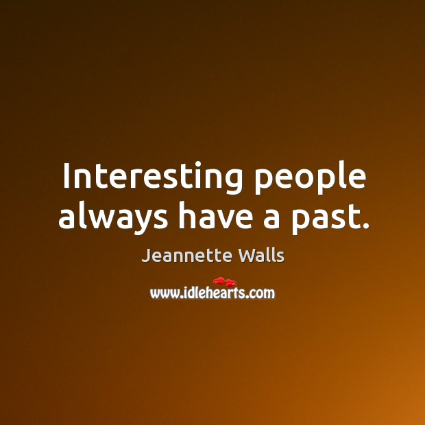 Interesting people always have a past. Image