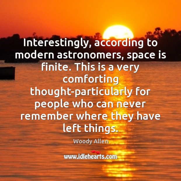 Interestingly, according to modern astronomers, space is finite. This is a very Space Quotes Image