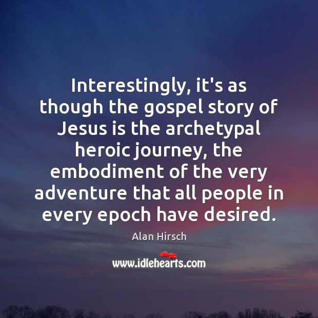 Interestingly, it's as though the gospel story of Jesus is the archetypal Image