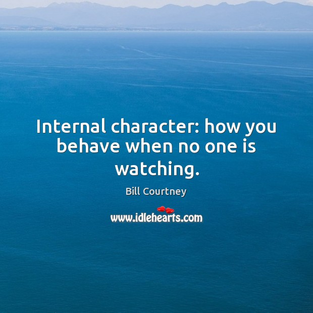 Image, Internal character: how you behave when no one is watching.